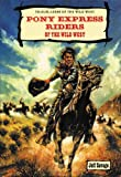 Pony Express Riders of the Wild West, Jeff Savage, 089490602X