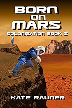 Born on Mars: Mars Colonization Book 2 by [Rauner, Kate]