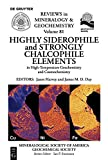 Highly Siderophile and Strongly Chalcophile Elements in High-Temperature Geochemistry and Cosmochemistry (Reviews in Mineralogy & Geochemistry Book 81)