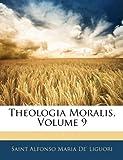 Theologia Moralis, Saint, Alfonso Maria de' Liguori, 1143280040