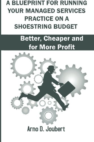 Download A Blueprint for Running Your Managed Services Practice on a Shoestring budget: Better, Cheaper and for more Profit ebook