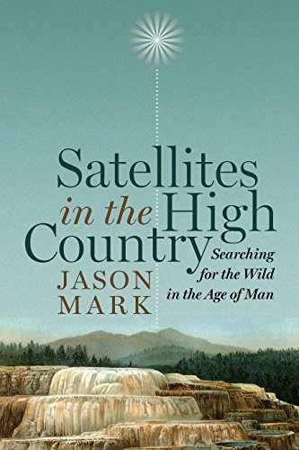 High Country Island - Satellites in the High Country: Searching for the Wild in the Age of Man