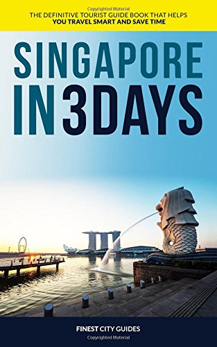 Singapore in 3 Days: The Definitive Tourist Guide Book That Helps You Travel Smart and Save Time