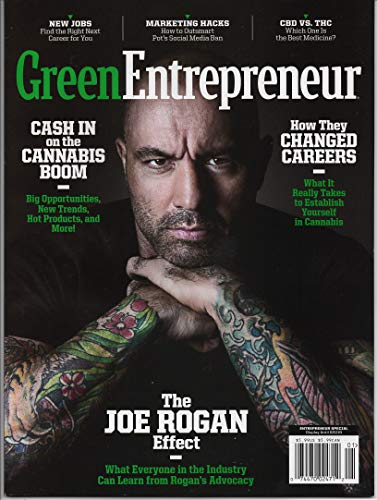 Green Entrepreneur Magazine Spring 2019 The Joe Rogan Effect; Cash in on the cannabis Boom; CBD Vs. THC