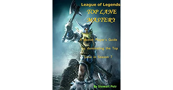 League of legends top lane mastery a master players guide to league of legends top lane mastery a master players guide to dominating the top lane in season 7 league of legends role mastery book 3 english edition fandeluxe Images