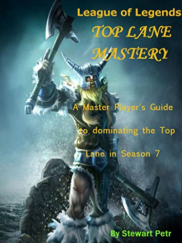 League of Legends Top Lane Mastery: A Master Player's Guide to dominating  the Top Lane in Season 7 (League of Legends Role Mastery Book 3)