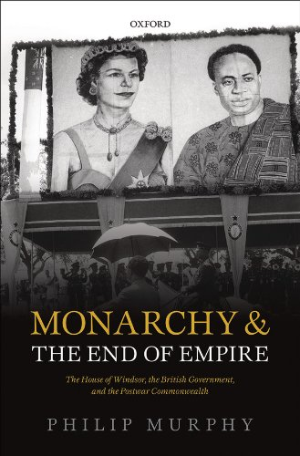 Download Monarchy and the End of Empire: The House of Windsor, the British Government, and the Postwar Commonwealth Pdf