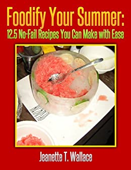 Foodify Your Summer: 12.5 No-Fail Recipes You Can Make with Ease