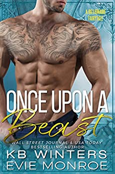 Once Upon A Beast: A Billionaire Fairytale Romance by [Winters, KB, Monroe, Evie]