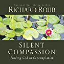 Silent Compassion: Finding God in Contemplation Audiobook by Richard Rohr Narrated by John Quigley, John Feister, Christopher Holmes, Ronald Riegler, Matthew Wielgos
