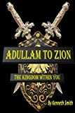 Adullam to Zion, Kenneth Smith, 149532446X