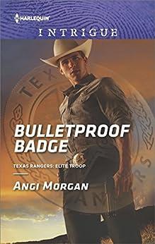 Bulletproof Badge (Texas Rangers: Elite Troop Book 1) by [Morgan, Angi]