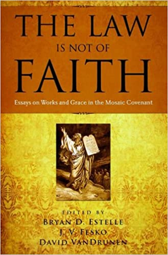 the law is not of faith essays on works and grace in the mosaic  the law is not of faith essays on works and grace in the mosaic covenant bryan d estelle j v fesko david vandrunen 9781596381001 com books