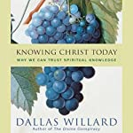 Knowing Christ Today: Why We Can Trust Spiritual Knowledge | Dallas Willard