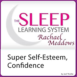 Super Self-Esteem, Confidence, and Motivation with Hypnosis and Meditation