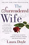 The Surrendered Wife: A Practical Guide To Finding Intimacy, Passion and Peace