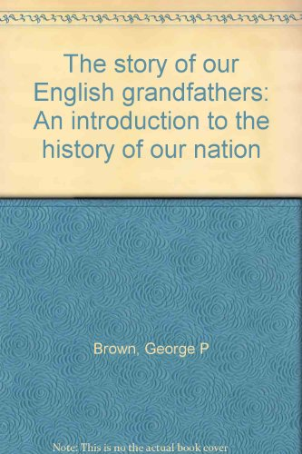 The Story Of Our English Grandfathers: An Introduction To The History Of Our Nation