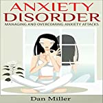 Anxiety Disorder: Managing and Overcoming Anxiety Attacks | Dan Miller