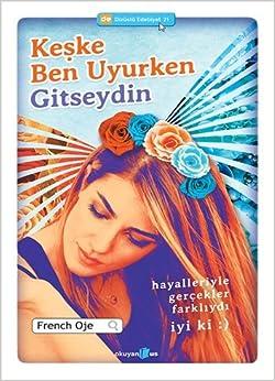 Book Keske Ben Uyurken Gitseydin: Hayalleriyle Gercekler Farkliydi Iyi ki :) by French Oje (2013-06-01)