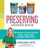 img - for The Put 'em Up! Preserving Answer Book: 399 Solutions to All Your Questions: Canning, Freezing, Drying, Fermenting, Making Infusions book / textbook / text book