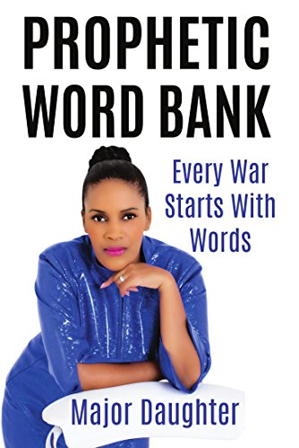 Prophetic Word Bank: Every War Starts With Words by [Daughter, Major]