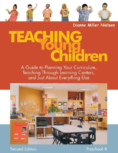 Teaching Young Children PreschoolK: A Guide to Planning Your Curriculum Teaching Through Learning Centers and Just About Everything Else