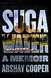 Suga Water: A Memoir by Arshay Cooper (2015-05-02)