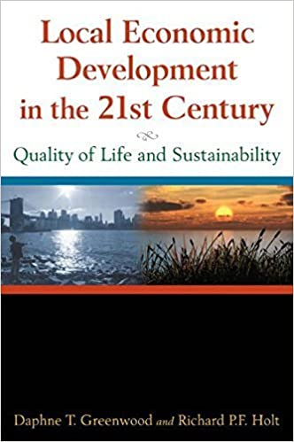 Local Economic Development in the 21st Century: Quality of Life and Sustainability New edition by Greenwood, Daphne T, Holt, Richard P F (2010)
