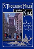 A Thousand Miles up the Nile: Fully Illustrated