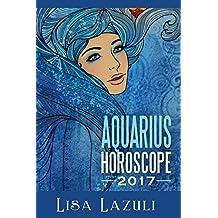 Aquarius Horoscope 2017 (Astrology Horoscopes 2017 Book 11)