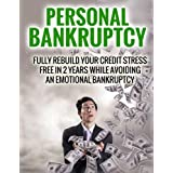 Personal Bankruptcy: Fully Rebuild Your Credit Stress Free In 2 Years While Avoiding An Emotional Bankruptcy