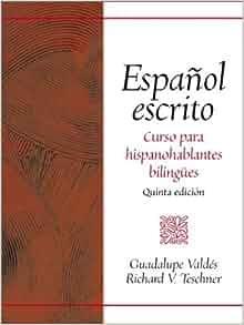 Amazon.com: Español escrito: Curso para hispanohablantes bilingües (5th Edition) (9780130455673): Guadalupe Valdés, Richard V. Teschner: Books
