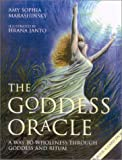 The Goddess Oracle: A Way to Wholeness Through Goddess and Ritual: A Way to Wholeness Through the Goddess and Ritual
