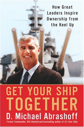 Get Your Ship Together: How Great Leaders Inspire Ownership from the ()