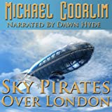 Front cover for the book Sky Pirates Over London by Michael Coorlim