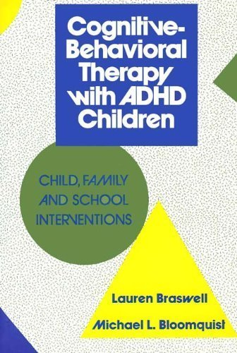 Cognitive-Behavioral Therapy with ADHD Children: Child, Family, and School Interventions
