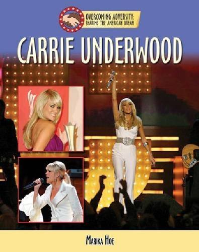 Carrie Underwood (Overcoming Adversity: Sharing the American Dream) by Toiya Kristen Finley (2007-09-01)