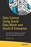 Data Science Using Oracle Data Miner and Oracle R Enterprise: Transform Your Business Systems into an Analytical Powerhouse