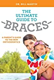 The Ultimate Guide To Braces: A Parent's Guide To The New Orthodontics