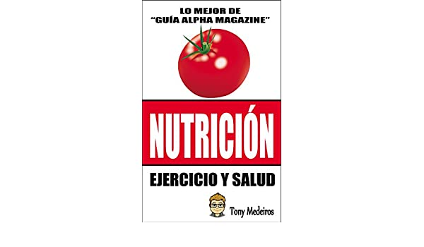NUTRICIÓN: EJERCICIO Y SALUD (GUÍA ALFA MAGAZINE nº 14) (Spanish Edition) - Kindle edition by TONY MEDEIROS. Health, Fitness & Dieting Kindle eBooks ...