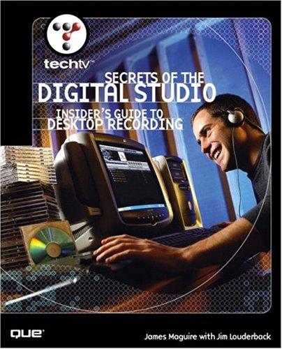 Techtv's Secrets Of The Digital Studio  Insider's Guide To Desktop Recording