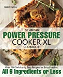The Ultimate Power Pressure Cooker XL Cookbook: Over 100 Deliciously Easy Recipes for Busy Families, All 6 Ingredients or Less