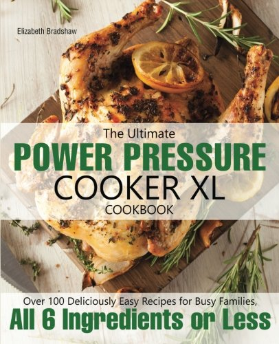 The Ultimate Power Pressure Cooker XL Cookbook: Over 100 Deliciously Easy Recipes for Busy Families, All 6 Ingredients or Less ()