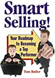 Smart Selling : Your Roadmap to Becoming a Top Performer, Butler, Tom, 0971803978