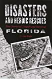 Disasters and Heroic Rescues of Florida, E. Lynne Wright, 0762739843