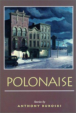 Polonaise: Stories - Anthony Bukoski