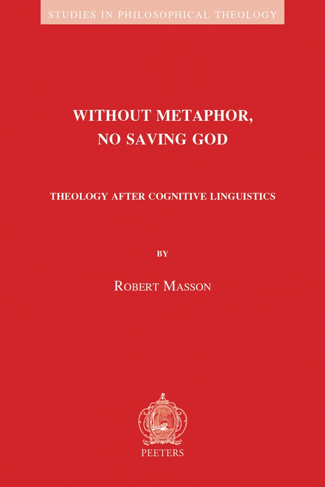 Without Metaphor, No Saving God: Theology after Cognitive Linguistics (Studies in Philosophical Theology)