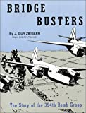 Bridge Busters : The Story of the 394th Bomb Group, Ziegler, J. Guy, 0967118700