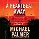A Heartbeat Away Audiobook by Michael Palmer Narrated by Robert Petkoff