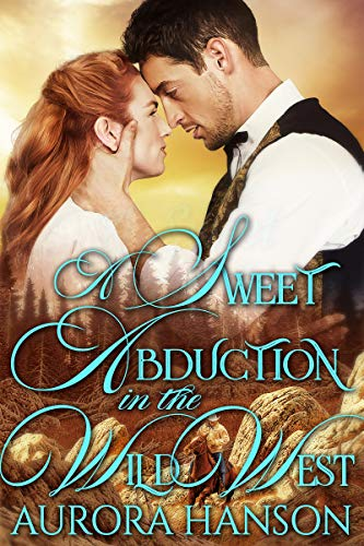 A Sweet Abduction in the Wild West: A Historical Western Romance Book by [Hanson, Aurora]